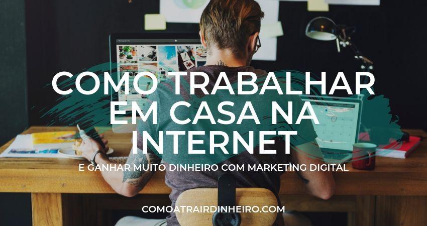 Como Trabalhar em Casa Pela Internet e Ganhar MUITO Dinheiro no Marketing Digital